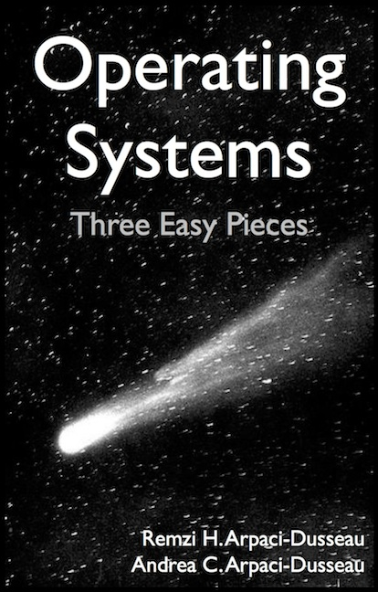 Operating Systems Three Easy Pieces